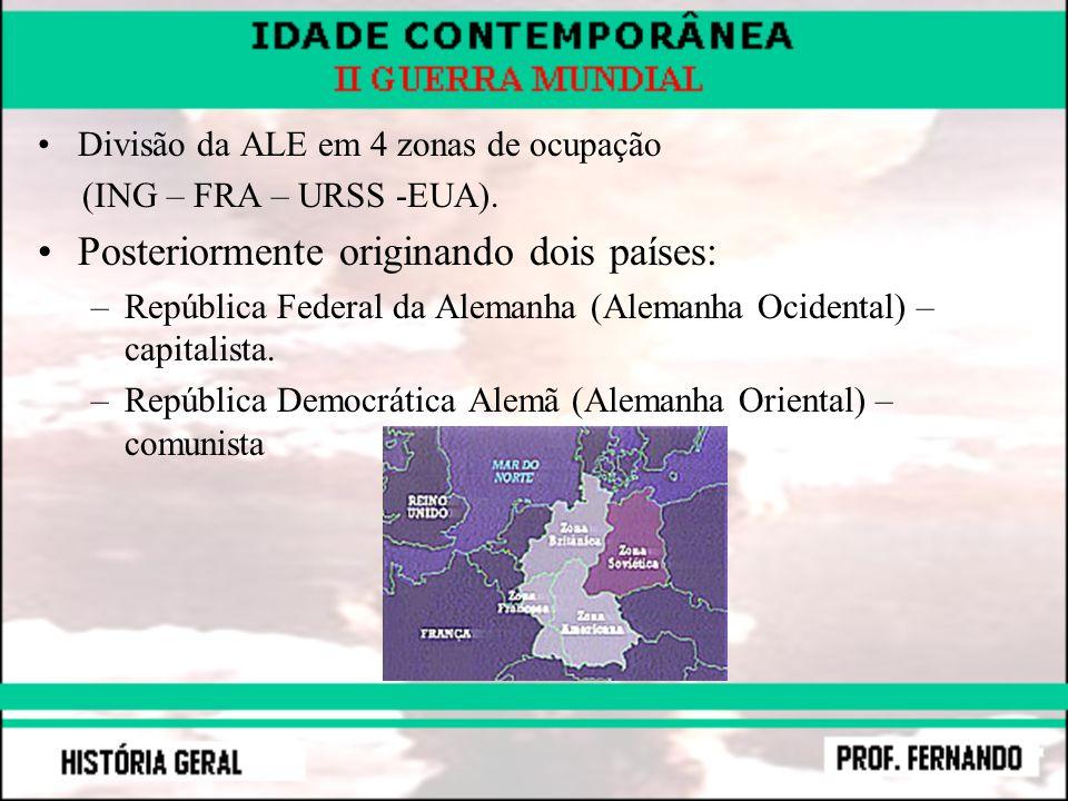 Divisão da ALE em 4 zonas de ocupação (ING – FRA – URSS -EUA). Posteriormente originando dois países: –República Federal da Alemanha (Alemanha Ocident