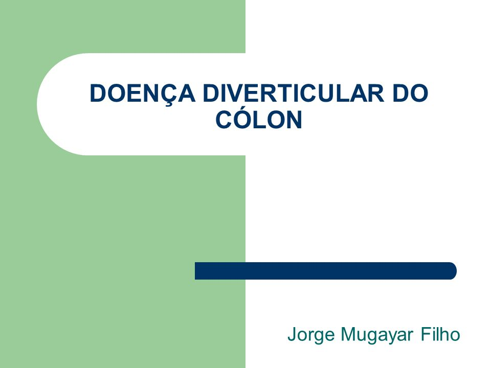 DOENÇA DIVERTICULAR DO CÓLON Jorge Mugayar Filho