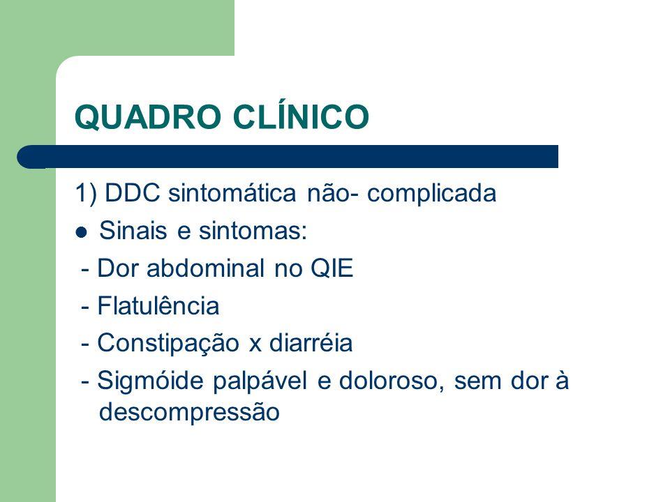 QUADRO CLÍNICO 1) DDC sintomática não- complicada Sinais e sintomas: - Dor abdominal no QIE - Flatulência - Constipação x diarréia - Sigmóide palpável