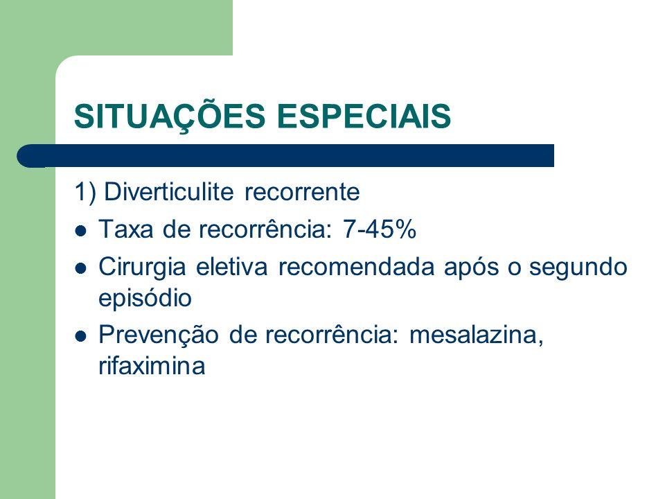 SITUAÇÕES ESPECIAIS 1) Diverticulite recorrente Taxa de recorrência: 7-45% Cirurgia eletiva recomendada após o segundo episódio Prevenção de recorrênc