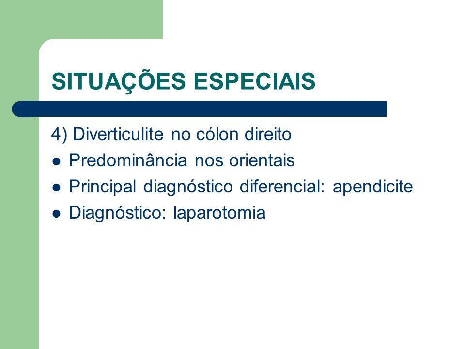 SITUAÇÕES ESPECIAIS 4) Diverticulite no cólon direito Predominância nos orientais Principal diagnóstico diferencial: apendicite Diagnóstico: laparotom