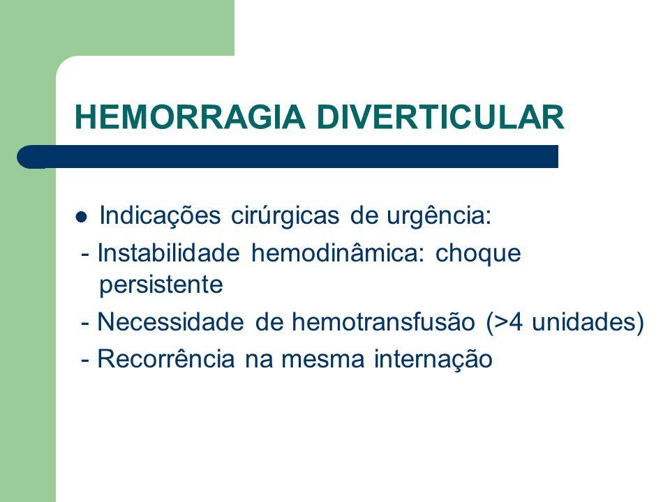 HEMORRAGIA DIVERTICULAR Indicações cirúrgicas de urgência: - Instabilidade hemodinâmica: choque persistente - Necessidade de hemotransfusão (>4 unidad