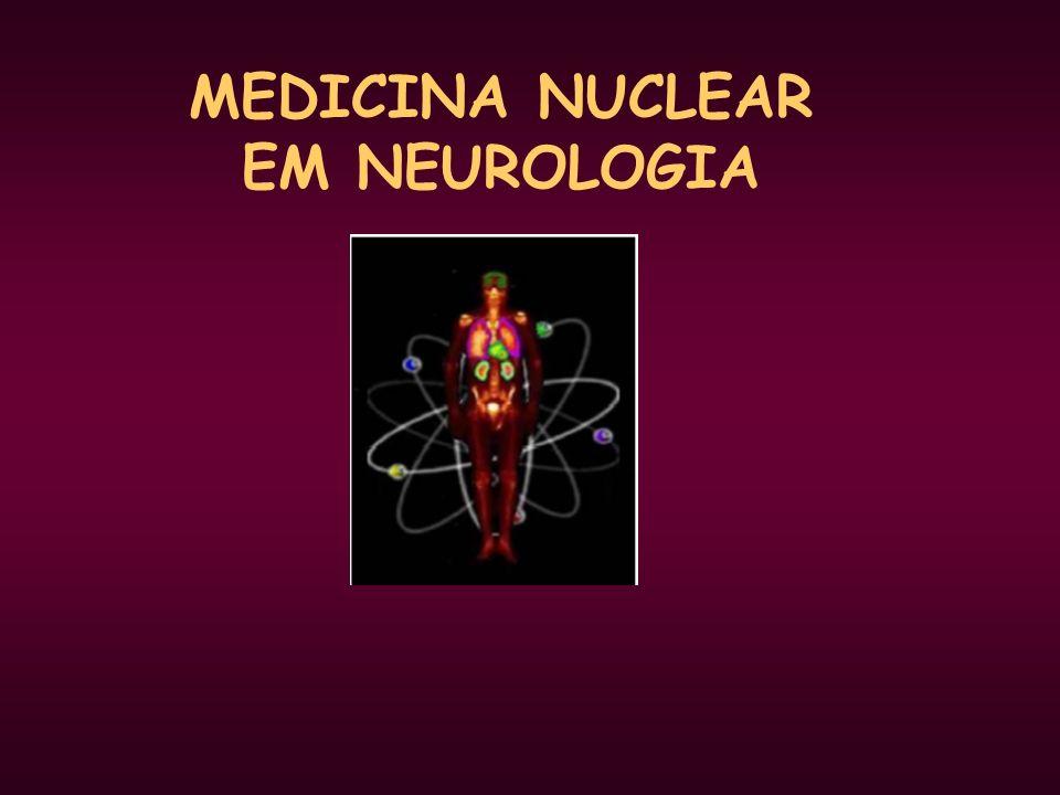 ESTUDO: Dinâmica liquórica Perfusão cerebral ( SPECT ) Estudo metabólico ( PET ) Estudo com neurotransmissores ( PET ) Viabilidade tumoral