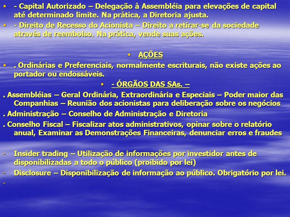 - Capital Autorizado – Delegação à Assembléia para elevações de capital até determinado limite.