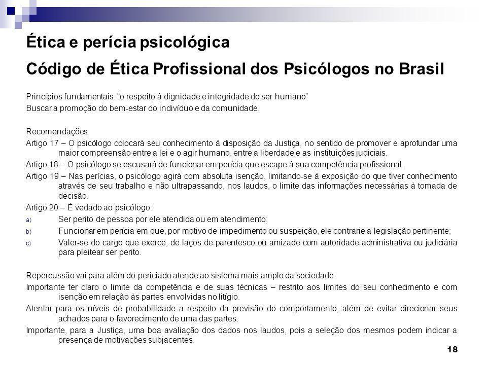 18 Ética e perícia psicológica Código de Ética Profissional dos Psicólogos no Brasil Princípios fundamentais: o respeito à dignidade e integridade do