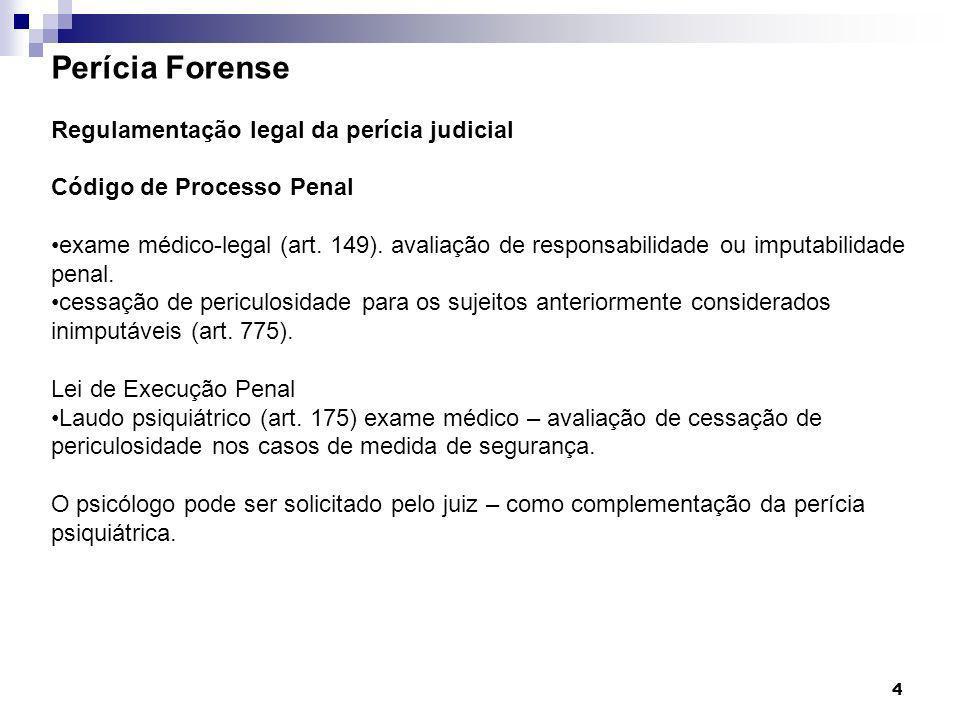 4 Perícia Forense Regulamentação legal da perícia judicial Código de Processo Penal exame médico-legal (art. 149). avaliação de responsabilidade ou im