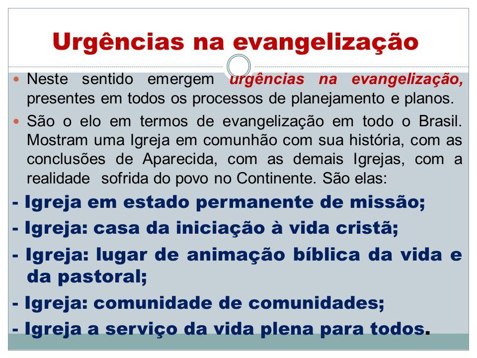 Neste sentido emergem urgências na evangelização, presentes em todos os processos de planejamento e planos. São o elo em termos de evangelização em to