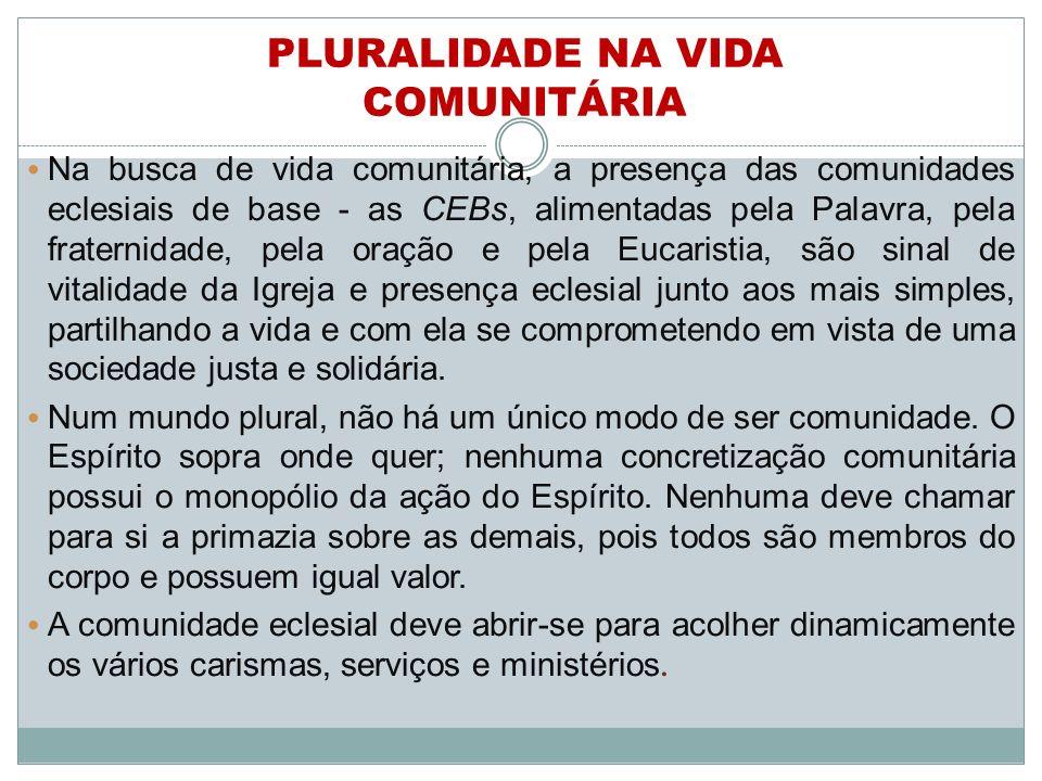 Na busca de vida comunitária, a presença das comunidades eclesiais de base - as CEBs, alimentadas pela Palavra, pela fraternidade, pela oração e pela