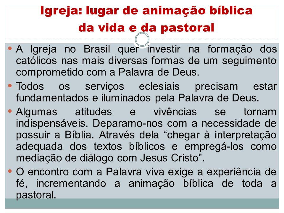 Igreja: lugar de animação bíblica da vida e da pastoral A Igreja no Brasil quer investir na formação dos católicos nas mais diversas formas de um segu
