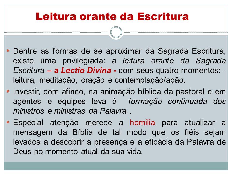 Leitura orante da Escritura Dentre as formas de se aproximar da Sagrada Escritura, existe uma privilegiada: a leitura orante da Sagrada Escritura – a