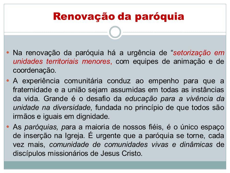 Na renovação da paróquia há a urgência de setorização em unidades territoriais menores, com equipes de animação e de coordenação. A experiência comuni