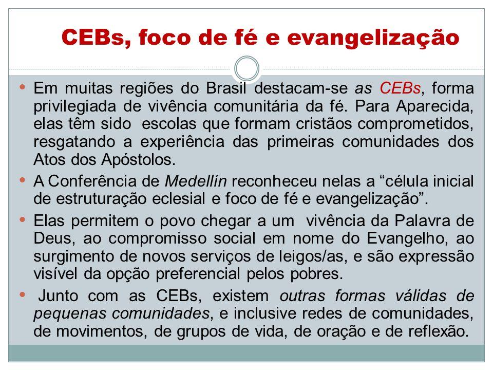 CEBs, foco de fé e evangelização Em muitas regiões do Brasil destacam-se as CEBs, forma privilegiada de vivência comunitária da fé. Para Aparecida, el