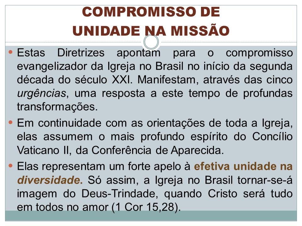 COMPROMISSO DE UNIDADE NA MISSÃO Estas Diretrizes apontam para o compromisso evangelizador da Igreja no Brasil no início da segunda década do século X