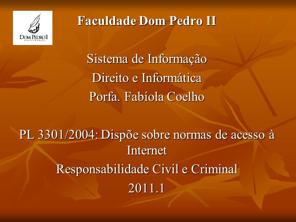 Faculdade Dom Pedro II Sistema de Informação Direito e Informática Porfa. Fabíola Coelho PL 3301/2004: Dispõe sobre normas de acesso à Internet Respon