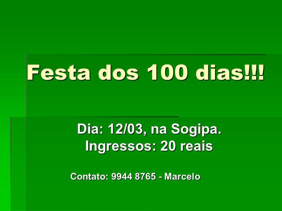 Festa dos 100 dias!!! Dia: 12/03, na Sogipa. Ingressos: 20 reais Contato: 9944 8765 - Marcelo