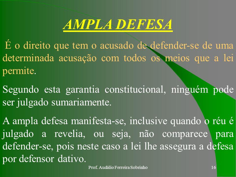 Prof. Audálio Ferreira Sobrinho15 d. DO CONTRADITÓRIO E DA AMPLA DEFESA Art.5º, inciso LV da CF/88 - Art. 5º da CF Todos são iguais perante a lei, sem