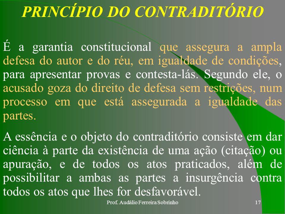 Prof. Audálio Ferreira Sobrinho16 AMPLA DEFESA É o direito que tem o acusado de defender-se de uma determinada acusação com todos os meios que a lei p