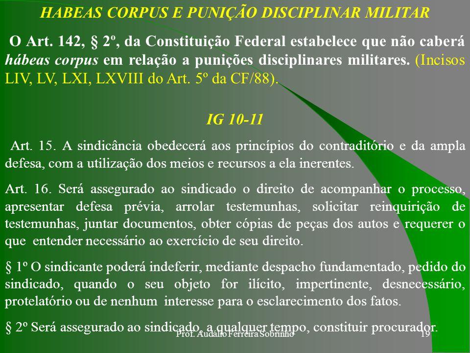 Prof. Audálio Ferreira Sobrinho18 PRINCÍPIO DO CONTRADITÓRIO O Princípio do Contraditório está inserido no Princípio da Ampla Defesa. O Contraditório