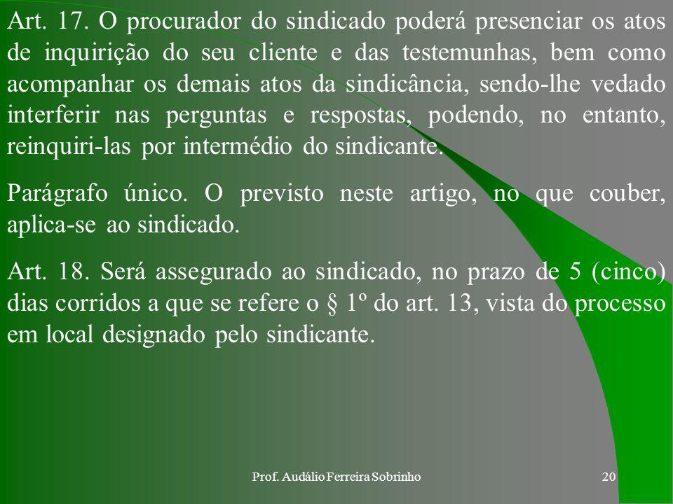 Prof. Audálio Ferreira Sobrinho19 IG 10-11 Art. 15. A sindicância obedecerá aos princípios do contraditório e da ampla defesa, com a utilização dos me