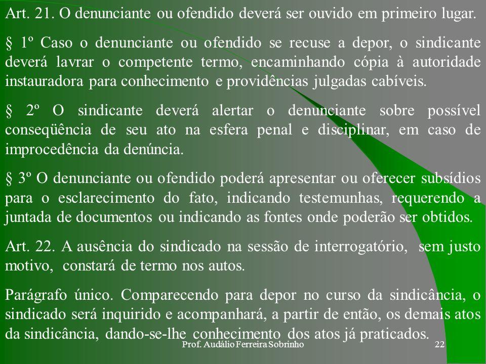 Prof. Audálio Ferreira Sobrinho21 e. DAS DISPOSIÇÕES GERAIS E FINAIS Art. 19. Os participantes da sindicância são: I - sindicante, o encarregado da si