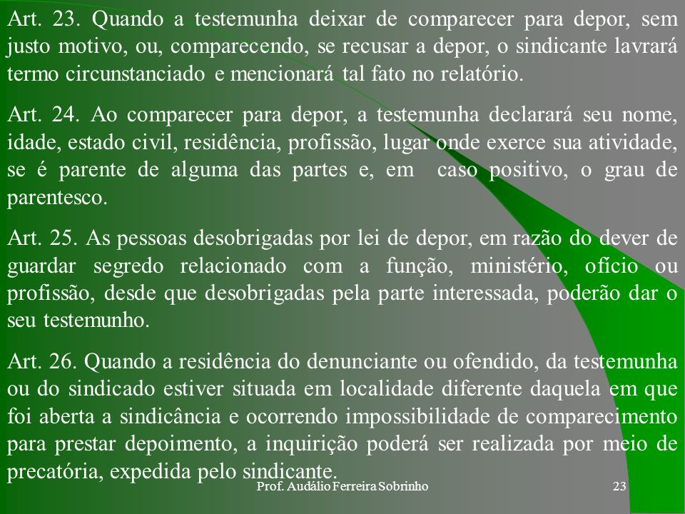 Prof. Audálio Ferreira Sobrinho22 Art. 21. O denunciante ou ofendido deverá ser ouvido em primeiro lugar. § 1º Caso o denunciante ou ofendido se recus