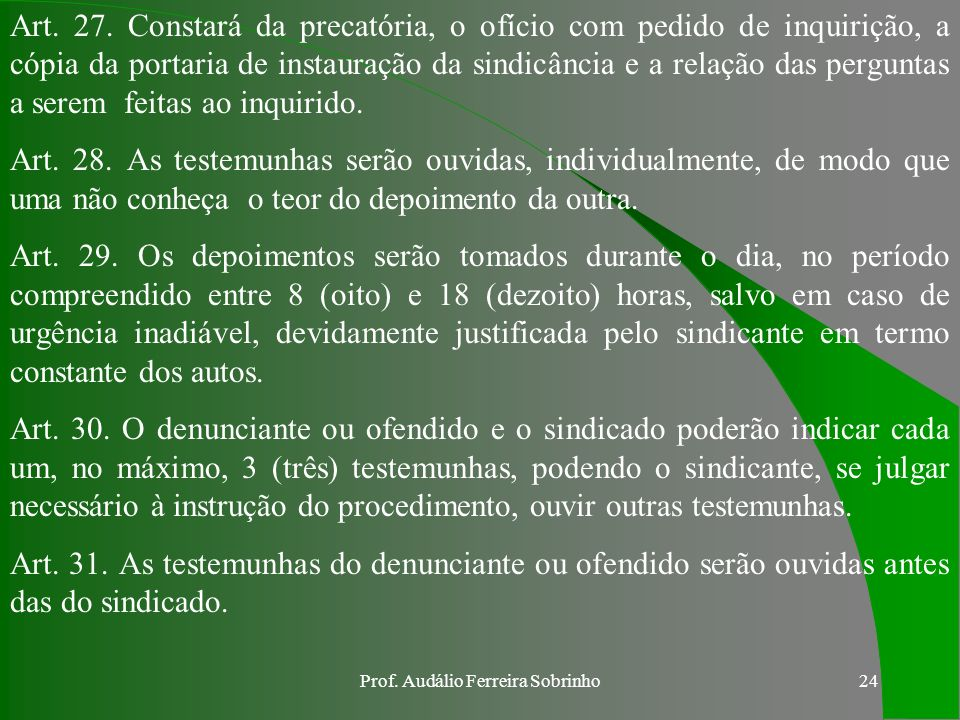 Prof. Audálio Ferreira Sobrinho23 Art. 23. Quando a testemunha deixar de comparecer para depor, sem justo motivo, ou, comparecendo, se recusar a depor