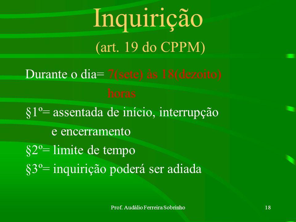 Prof. Audálio Ferreira Sobrinho17 Inconstitucionais Incomunicabilidade, art. 17 do CPPM. (art 5º, LXII e 136, §3º da CF/88) Detenção de indiciado art.