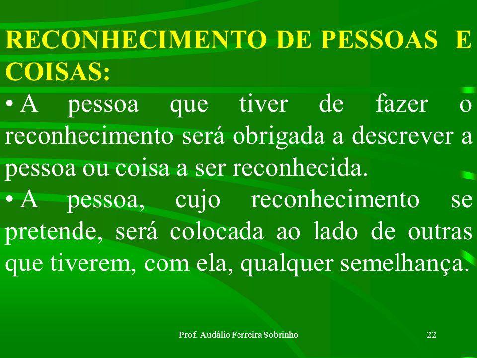 Prof. Audálio Ferreira Sobrinho21 Prazos (Art 20 do CPPM) Indiciado preso: 20 dias Indiciado solto: 40 dias Obs: Este último prazo poderá ser prorroga
