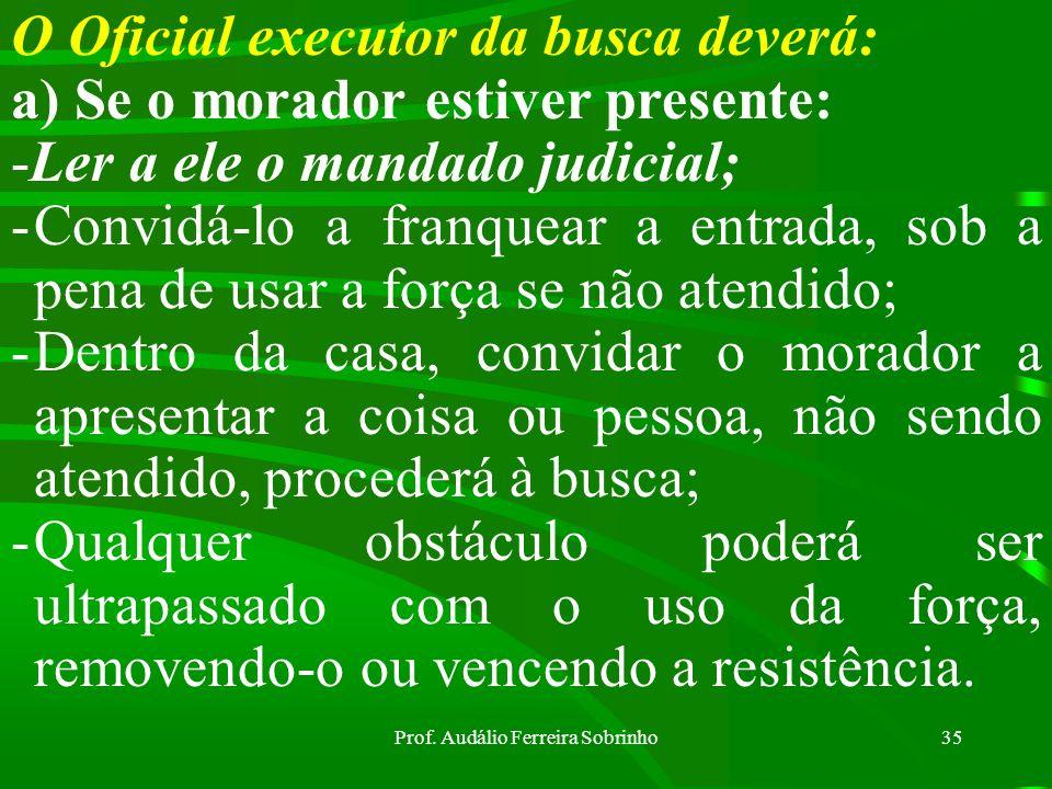 Prof. Audálio Ferreira Sobrinho34 O Mandado de Busca deverá: c) Se houver ordem de prisão, esta deverá constar do próprio texto; Obs.:De posse do Mand