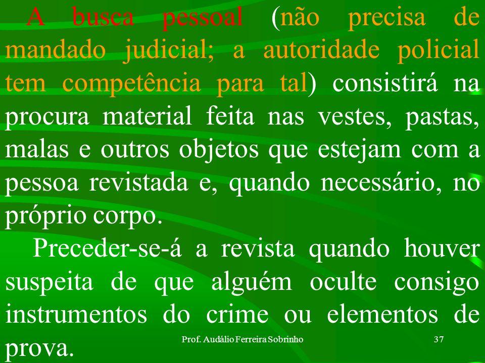 Prof. Audálio Ferreira Sobrinho36 O Oficial executor da busca deverá: b) Se o morador estiver ausente: -Tentar localizá-lo; -Convidar testemunhas (mín