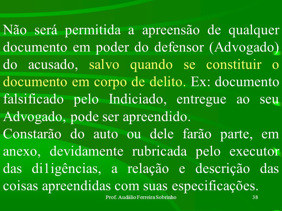 Prof. Audálio Ferreira Sobrinho37 A busca pessoal (não precisa de mandado judicial; a autoridade policial tem competência para tal) consistirá na proc