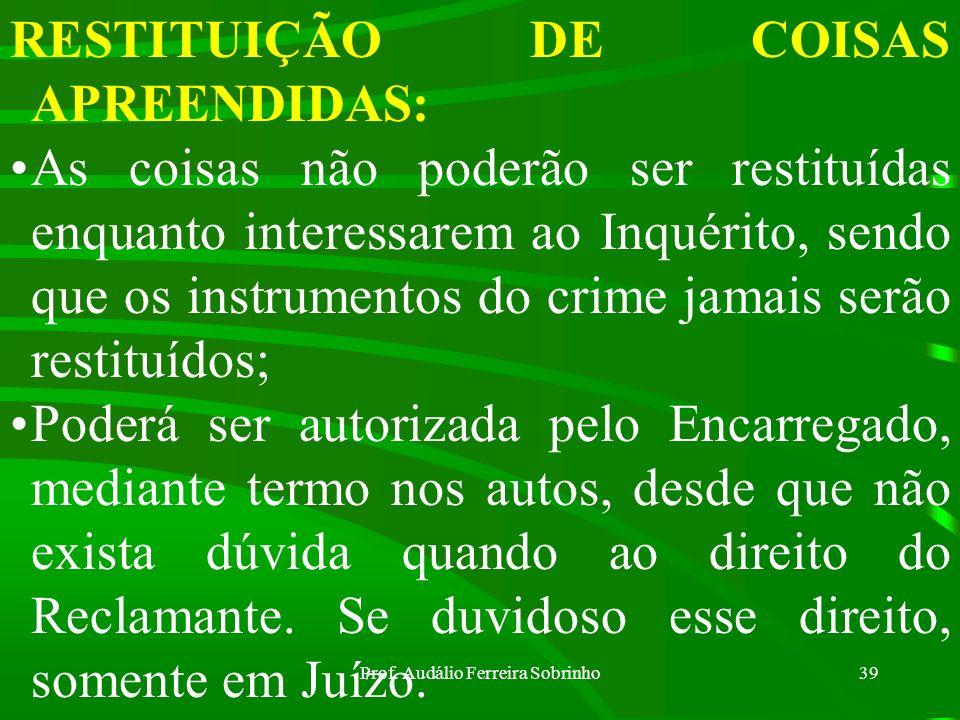 Prof. Audálio Ferreira Sobrinho38 Não será permitida a apreensão de qualquer documento em poder do defensor (Advogado) do acusado, salvo quando se con