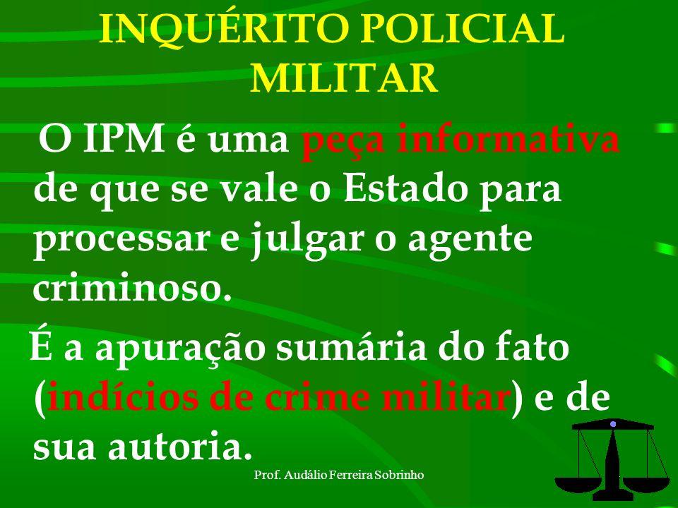 Prof. Audálio Ferreira Sobrinho3 SUMÁRIO I - INTRODUÇÃO II – DESENVOLVIMENTO 1.DEFINIÇÃO E FINALIDADE DO IPM, AÇÃO PENAL E DENÚNCIA. 2.POLÍCIA JUDICIÁ