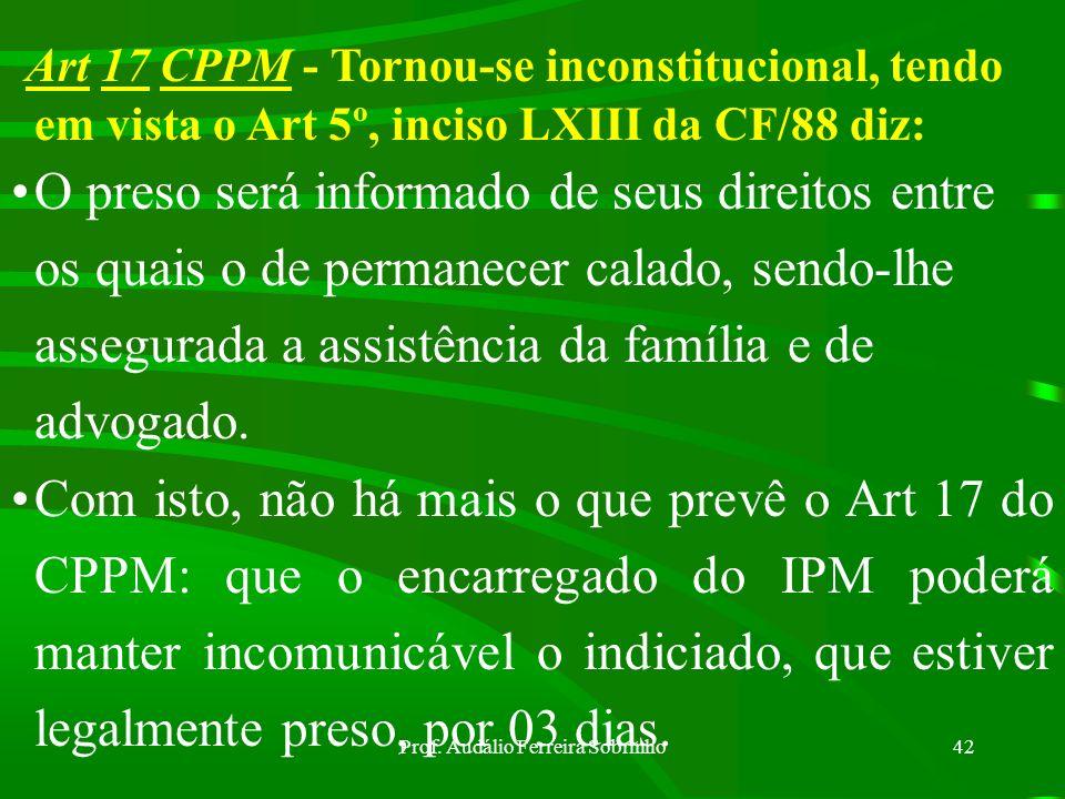 Prof. Audálio Ferreira Sobrinho41 PRISÃO PROVISÓRIA E PRISÃO PREVENTIVA: Prisão Provisória: é aquela que ocorre durante o IPM e será imediatamente com