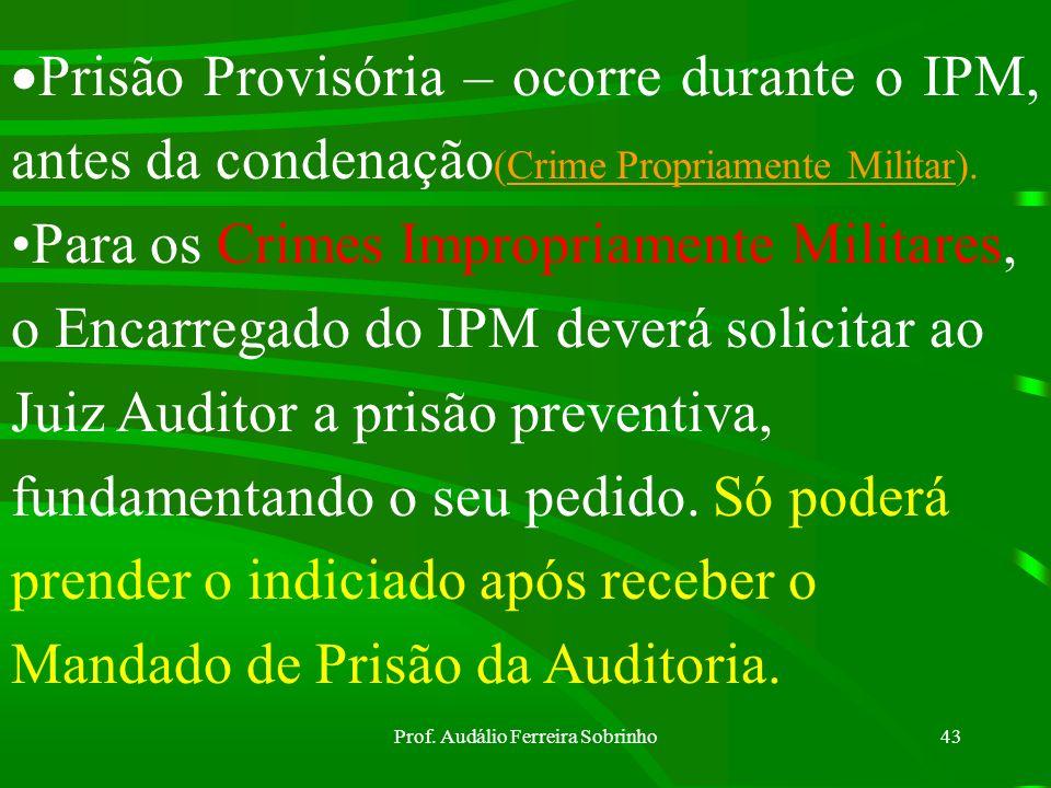 Prof. Audálio Ferreira Sobrinho42 Art 17 CPPM - Tornou-se inconstitucional, tendo em vista o Art 5º, inciso LXIII da CF/88 diz: O preso será informado