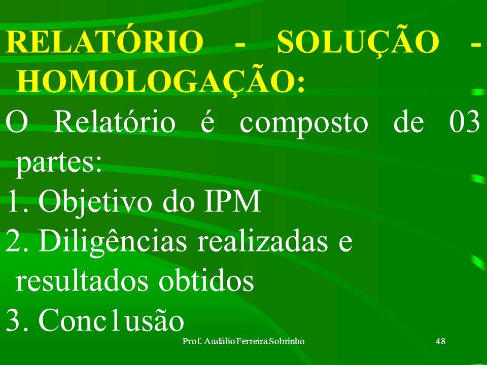 Prof. Audálio Ferreira Sobrinho47 SEQUESTRO: O Encarregado, no decorrer do IPM, poderá solicitar ao Juiz Auditor o seqüestro dos bens adquiridos com o