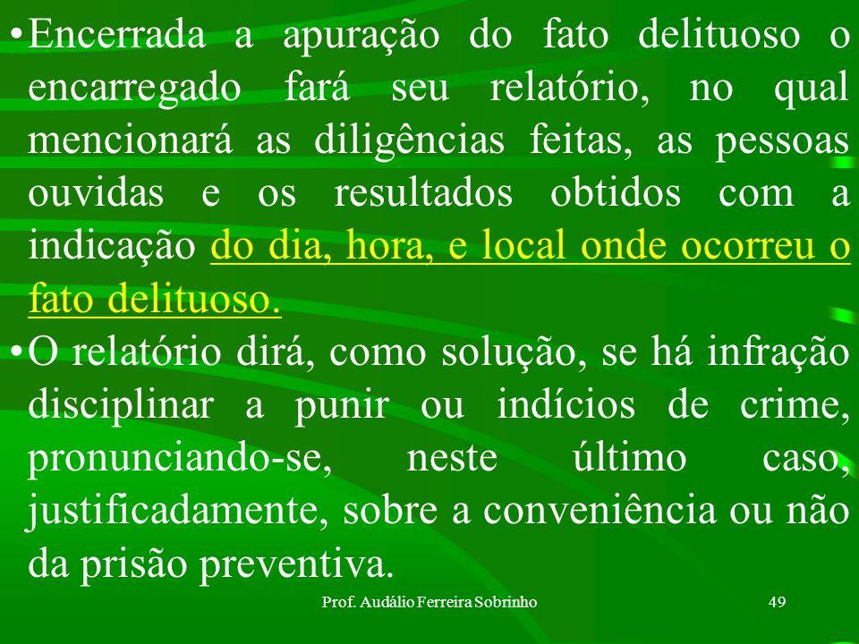 Prof. Audálio Ferreira Sobrinho48 RELATÓRIO - SOLUÇÃO - HOMOLOGAÇÃO: O Relatório é composto de 03 partes: 1. Objetivo do IPM 2. Diligências realizadas