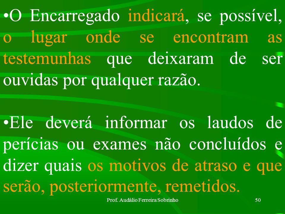 Prof. Audálio Ferreira Sobrinho49 Encerrada a apuração do fato delituoso o encarregado fará seu relatório, no qual mencionará as diligências feitas, a