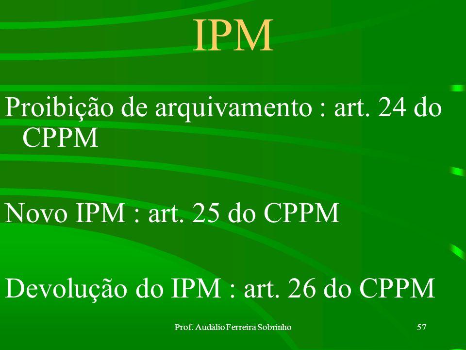 Prof. Audálio Ferreira Sobrinho56 Proibição do arquivamento A autoridade militar não poderá mandar arquivar autos de inquéritos, embora conclusivo da