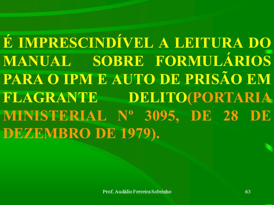 Prof. Audálio Ferreira Sobrinho62 22. Perícias e Exames Arts.314 e 315 do CPPM. 23. Exame Simples Cadavérico Art. 335 do CPPM. 24. Exame de Local de A