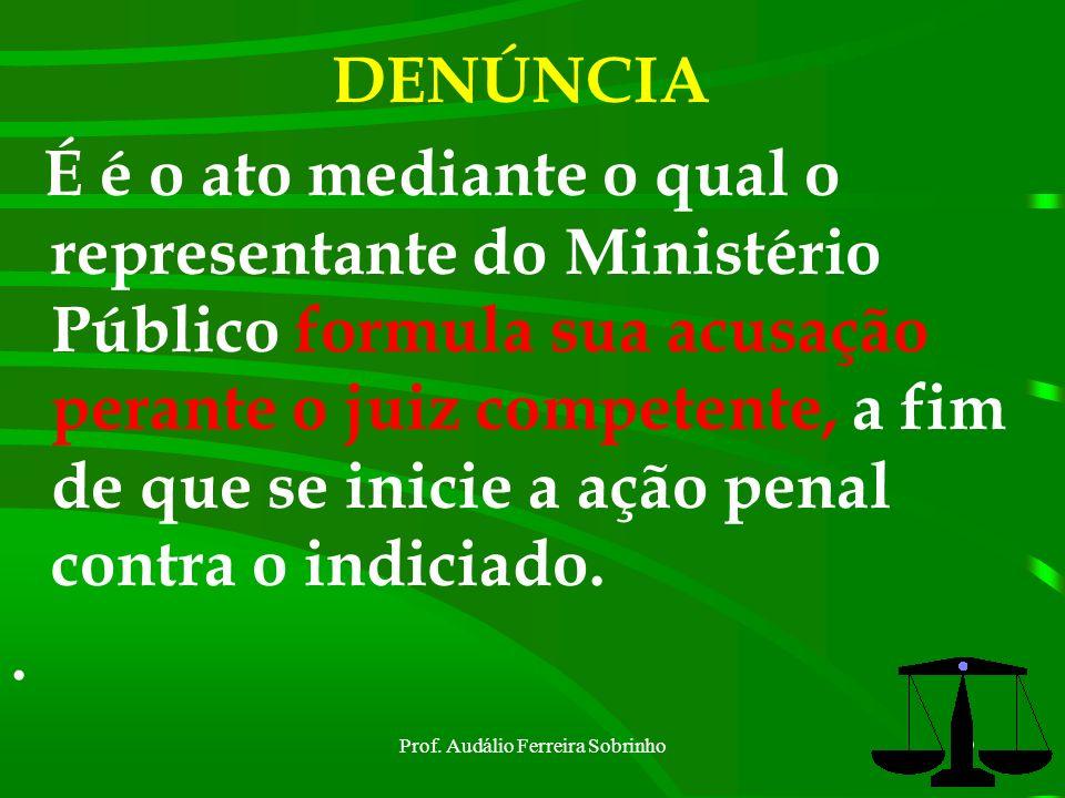 Prof. Audálio Ferreira Sobrinho8 AÇÃO PENAL É o direito de invocar-se o Poder Judiciário no sentido de aplicar o Direito Penal Objetivo (CPM),bem como
