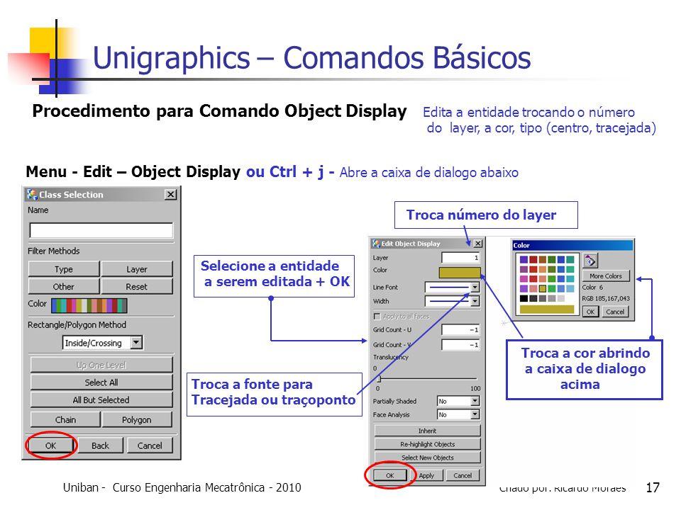 Uniban - Curso Engenharia Mecatrônica - 2010 Criado por: Ricardo Moraes 17 Edita a entidade trocando o número do layer, a cor, tipo (centro, tracejada