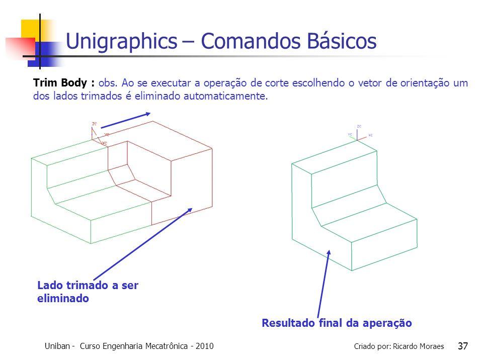 Uniban - Curso Engenharia Mecatrônica - 2010 Criado por: Ricardo Moraes 37 Unigraphics – Comandos Básicos Trim Body : obs. Ao se executar a operação d