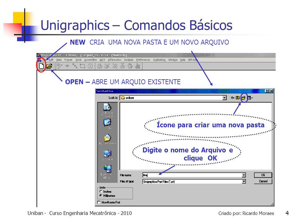 Uniban - Curso Engenharia Mecatrônica - 2010 Criado por: Ricardo Moraes 35 Unigraphics – Comandos Básicos Hollow : essa operação cria uma cavidade interna ou uma casca ao redor de um sólido existente, com base em uma espessura especificada.