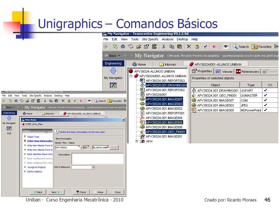 Uniban - Curso Engenharia Mecatrônica - 2010 Criado por: Ricardo Moraes 46 Unigraphics – Comandos Básicos