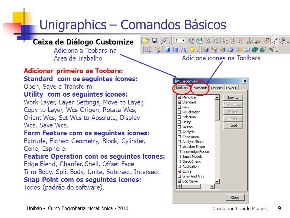 Uniban - Curso Engenharia Mecatrônica - 2010 Criado por: Ricardo Moraes Adicionar primeiro as Toobars: Standard com os seguintes ícones: Open, Save e