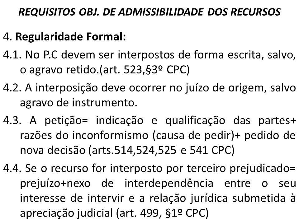 REQUISITOS OBJ. DE ADMISSIBILIDADE DOS RECURSOS 4. Regularidade Formal: 4.1. No P.C devem ser interpostos de forma escrita, salvo, o agravo retido.(ar