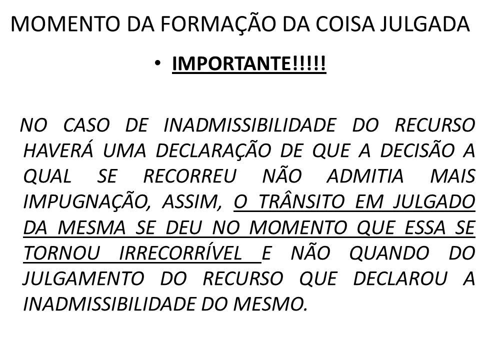 MOMENTO DA FORMAÇÃO DA COISA JULGADA IMPORTANTE!!!!! NO CASO DE INADMISSIBILIDADE DO RECURSO HAVERÁ UMA DECLARAÇÃO DE QUE A DECISÃO A QUAL SE RECORREU