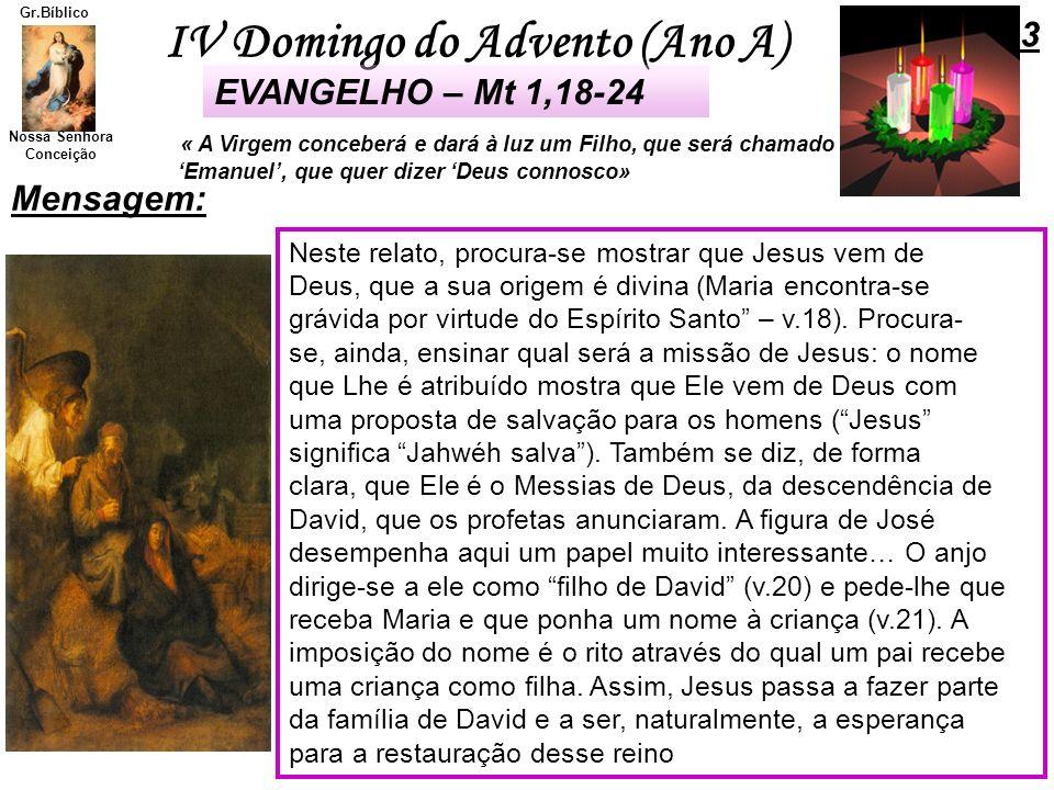 IV Domingo do Advento (Ano A) Nossa Senhora Conceição Gr.Bíblico Mensagem: 3 Neste relato, procura-se mostrar que Jesus vem de Deus, que a sua origem