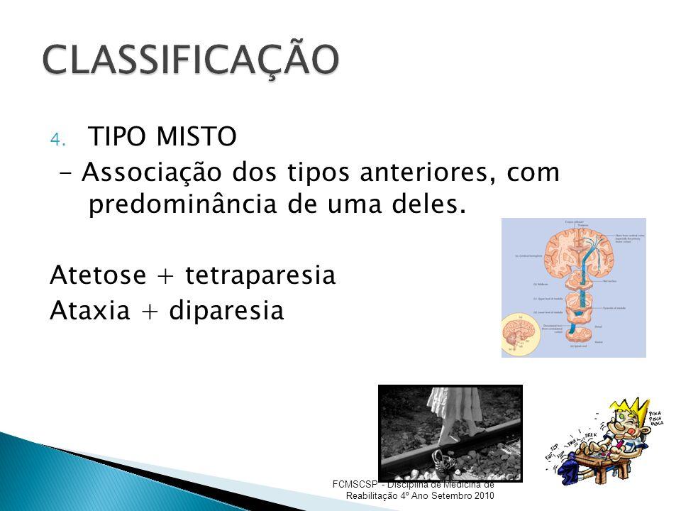 4. TIPO MISTO - Associação dos tipos anteriores, com predominância de uma deles. Atetose + tetraparesia Ataxia + diparesia FCMSCSP - Disciplina de Med